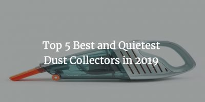Top 5 Best and Quietest Dust Collectors