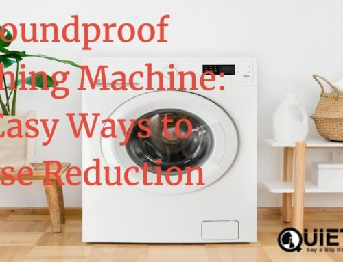 Soundproof Washing Machine: 6 Easy Ways to Noise Reduction
