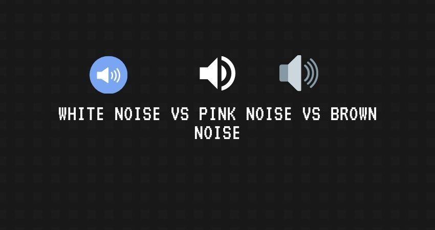 White Noise vs Pink Noise vs Brown Noise